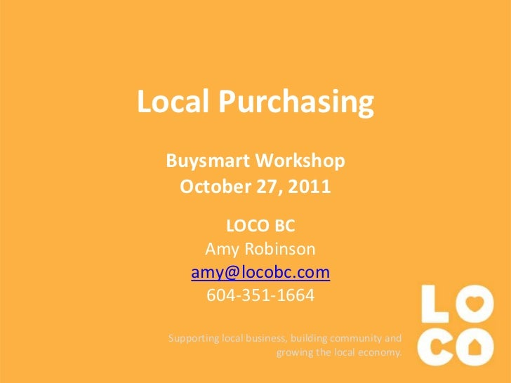 Local Purchasing Buysmart Workshop  October 27, 2011         LOCO BC       Amy Robinson      amy@locobc.com       604-351-...