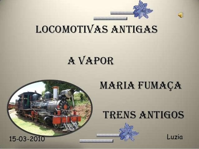 LOCOMOTIVAS ANTIGAS             A VAPOR                 MARIA FUMAÇA                  TRENS ANTIGOS15-03-2010             ...