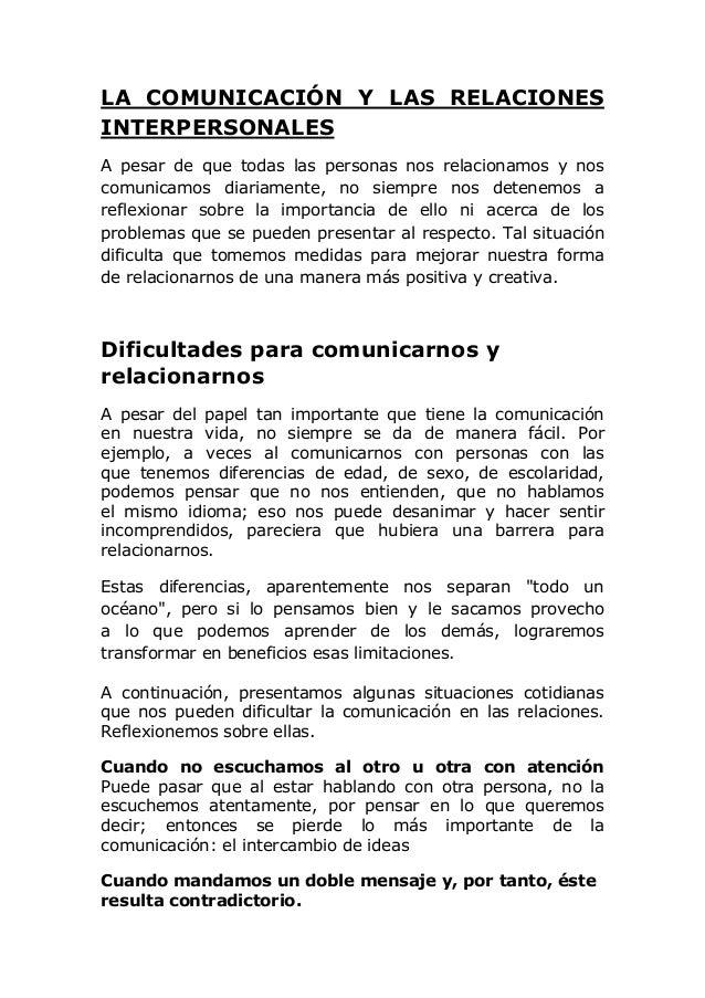 LA COMUNICACIÓN Y LAS RELACIONES INTERPERSONALES A pesar de que todas las personas nos relacionamos y nos comunicamos diar...