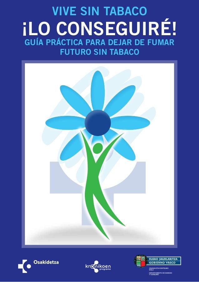 ¡LO CONSEGUIRÉ! GUÍA PRÁCTICA PARA DEJAR DE FUMAR FUTURO SIN TABACO VIVE SIN TABACO