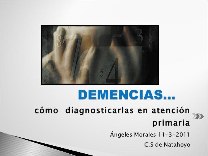 <ul><li>cómo  diagnosticarlas en atención primaria </li></ul><ul><li>Ángeles Morales 11-3-2011 </li></ul><ul><li>C.S de Na...