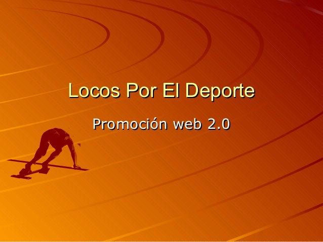 Locos Por El DeporteLocos Por El Deporte Promoción web 2.0Promoción web 2.0