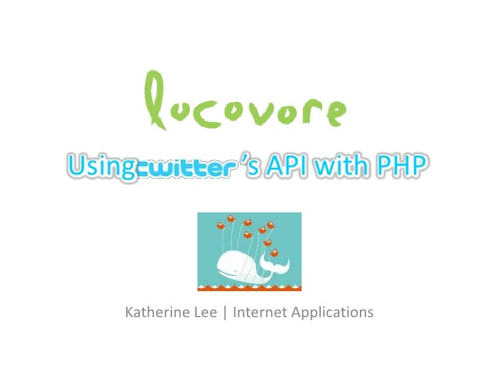 Using                's API with PHP        Katherine Lee | Internet Applications