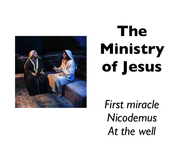 The Ministry of Jesus First miracle Nicodemus At the well