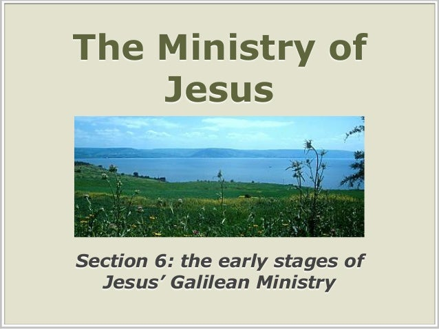 The Ministry of Jesus Section 6: the early stages of Jesus' Galilean Ministry