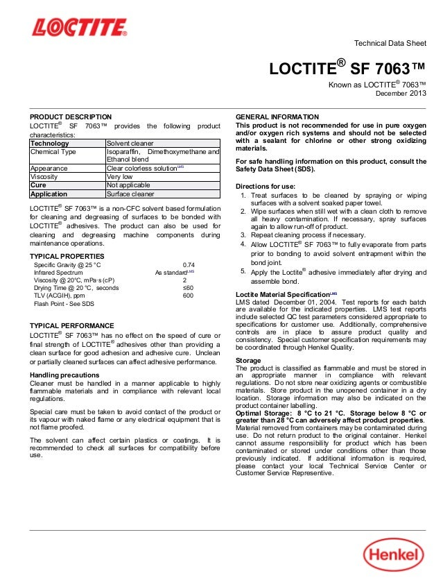 Technical Data Sheet LOCTITE® SF 7063™ Known as LOCTITE® 7063™ December-2013 PRODUCT DESCRIPTION LOCTITE® SF 7063™ provide...