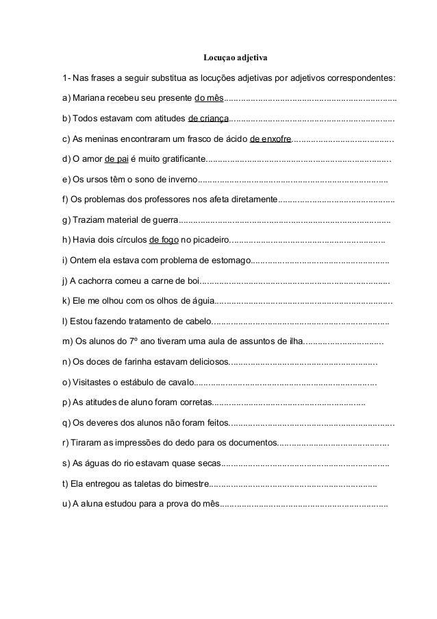 Locuçao adjetiva 1- Nas frases a seguir substitua as locuções adjetivas por adjetivos correspondentes: a) Mariana recebeu ...