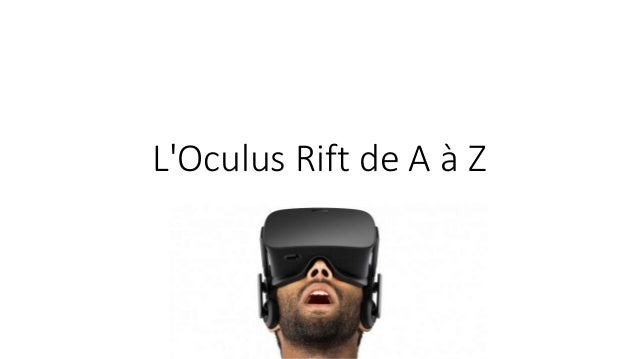 L'oculus rift de a à z   meetup unity