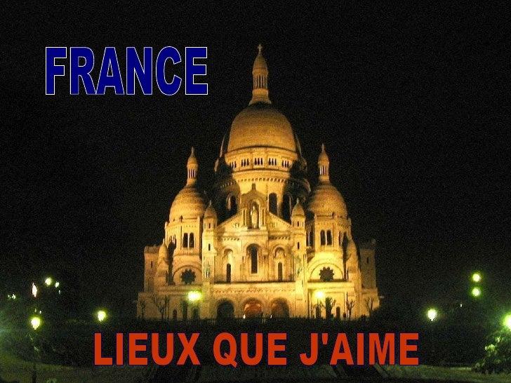 LIEUX QUE J'AIME FRANCE