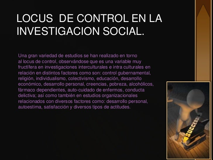 LOCUS DE CONTROL EN LAINVESTIGACION SOCIAL.Una gran variedad de estudios se han realizado en tornoal locus de control, obs...