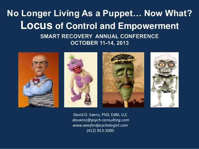No Longer Living As a Puppet… Now What? Locus of Control and Empowerment David O. Saenz, PhD, EdM, LLC dosaenz@psych-consu...