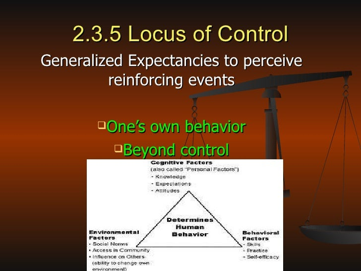 2.3.5 Locus of Control <ul><li>Generalized Expectancies to perceive reinforcing events </li></ul><ul><li>One's own behavio...