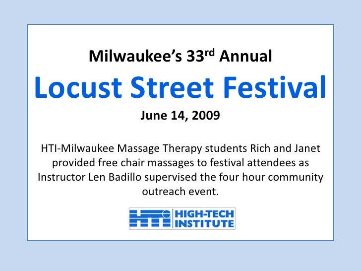 Milwaukee's 33rd AnnualLocust Street FestivalJune 14, 2009HTI-Milwaukee Massage Therapy students Rich and Janetprovided fr...