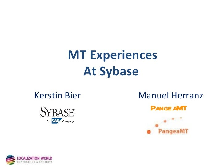 MT Experiences At Sybase  Kerstin Bier  Manuel Herranz PangeaMT