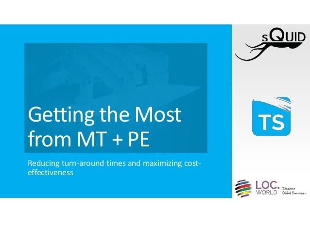 Getting the Most from MT + PE Reducing turn-around times and maximizing cost- effectiveness