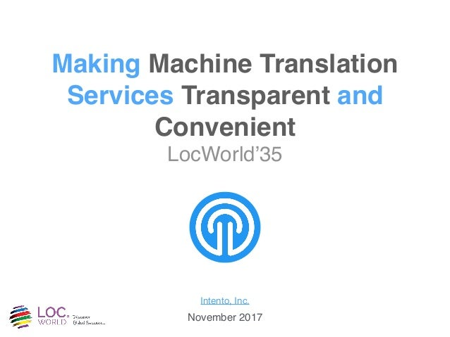 Making Machine Translation Services Transparent and Convenient LocWorld'35 Intento, Inc. November 2017