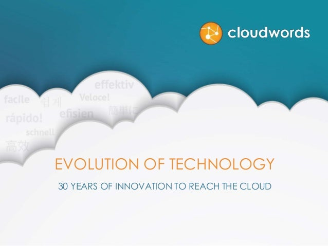 EVOLUTION OF TECHNOLOGY 30 YEARS OF INNOVATION TO REACH THE CLOUD