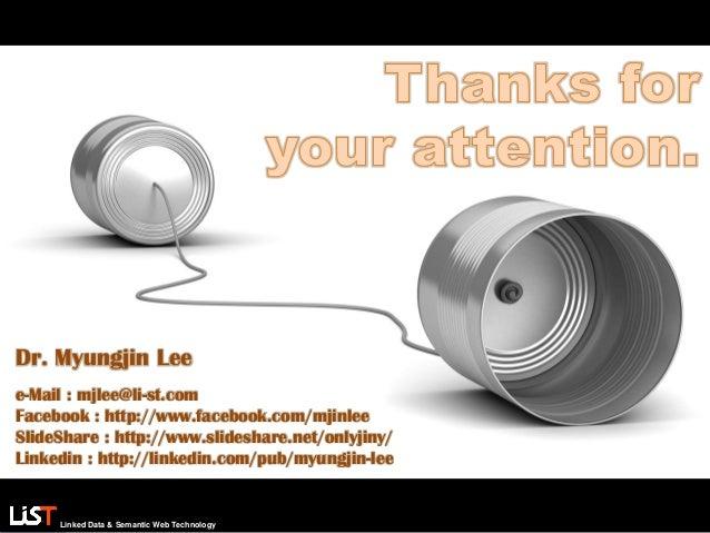 Linked Data & Semantic Web Technology Dr. Myungjin Lee e-Mail : mjlee@li-st.com Facebook : http://www.facebook.com/mjinlee...