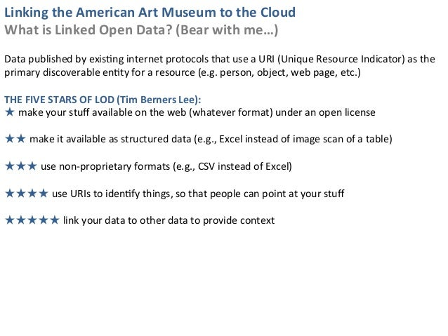 Linking	  the	  American	  Art	  Museum	  to	  the	  Cloud	  What	  is	  Linked	  Open	  Data?	  (Bear	  with	  me…)	  	  ...