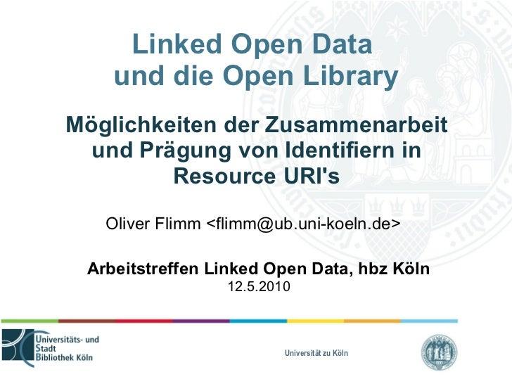 Linked Open Data  und die Open Library <ul><ul><li>Möglichkeiten der Zusammenarbeit und Prägung von Identifiern in Resourc...