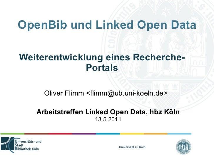 OpenBib und Linked Open Data Weiterentwicklung eines Recherche-Portals Oliver Flimm <flimm@ub.uni-koeln.de> Arbeitstreffen...