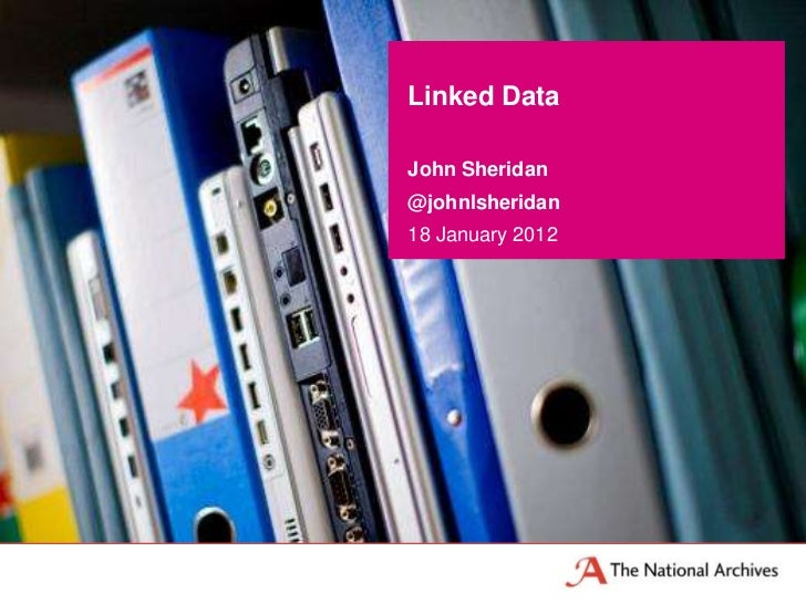 Linked DataJohn Sheridan@johnlsheridan18 January 2012
