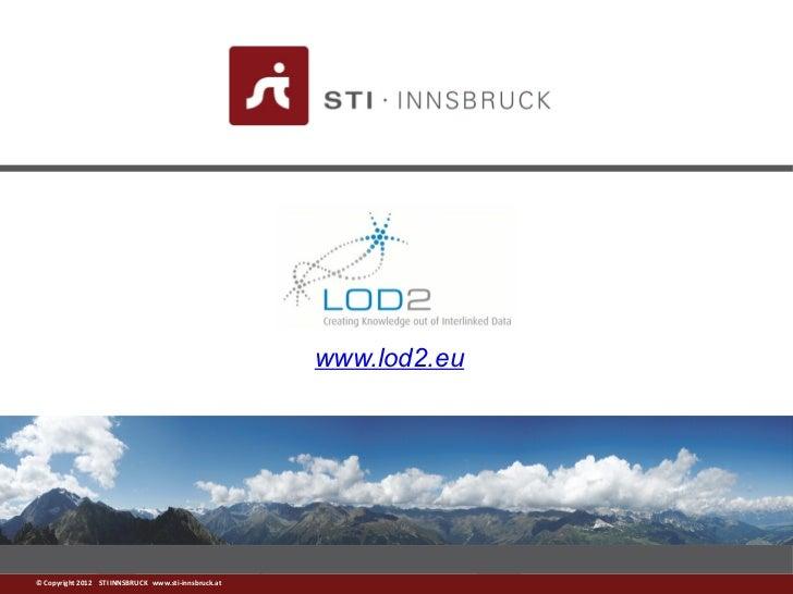 www.lod2.eu© Copyright 2012 STI INNSBRUCK www.sti-innsbruck.at   www.sti-innsbruck.at