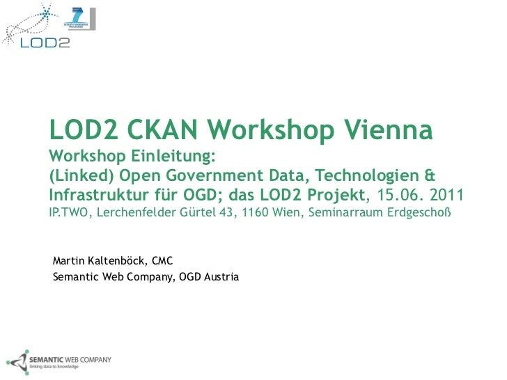 LOD2 CKAN Workshop Vienna Workshop Einleitung:  (Linked) Open Government Data, Technologien & Infrastruktur für OGD; das L...