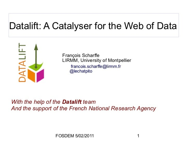 Datalift: A Catalyser for the Web of Data                   François Scharffe                   LIRMM, University of Montp...