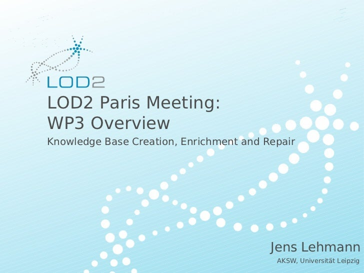 Creating Knowledge out of Interlinked Data        LOD2 Paris Meeting:        WP3 Overview        Knowledge Base Creation, ...