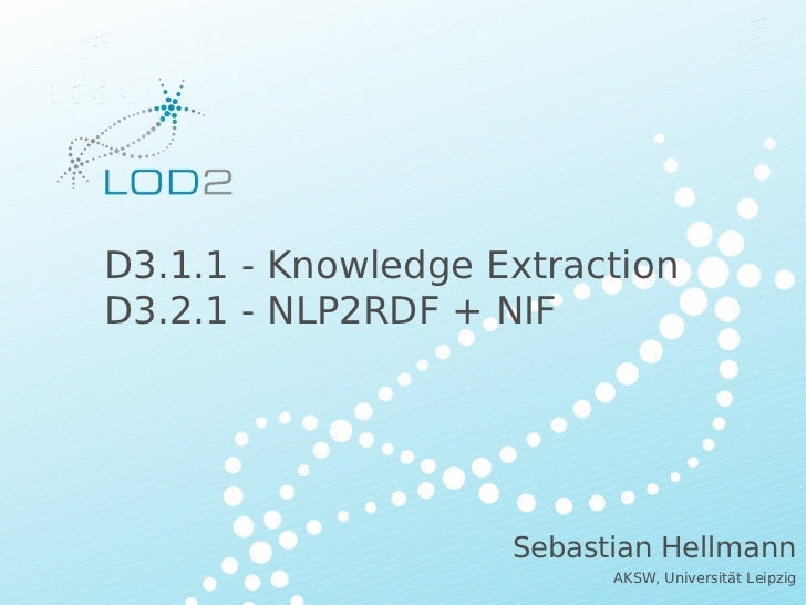 Creating Knowledge out of Interlinked Data        D3.1.1 - Knowledge Extraction        D3.2.1 - NLP2RDF + NIF             ...