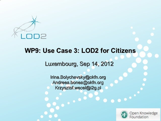 Creating Knowledge out of Interlinked Data      WP9: Use Case 3: LOD2 for Citizens                   Luxembourg, Sep 14, 2...