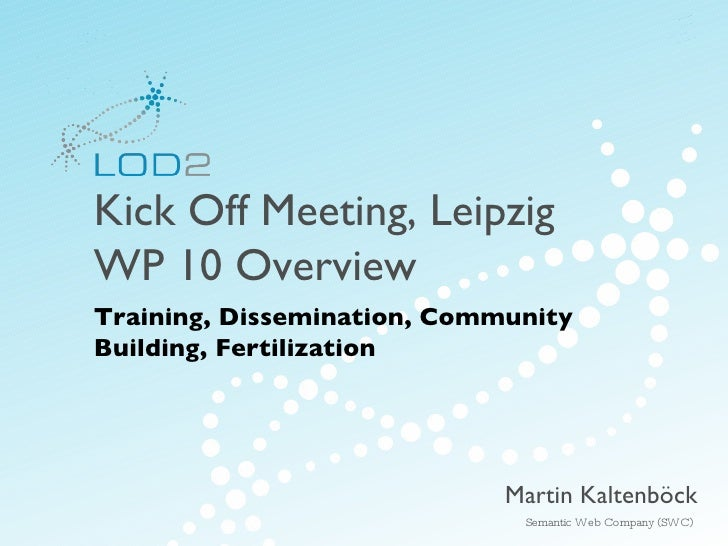 Kick Off Meeting, Leipzig WP 10 Overview Creating Knowledge out of Interlinked Data LOD2 Presentation  .   02.09.2010  .  ...