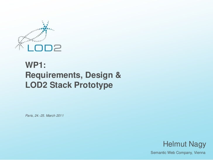 Creating Knowledge out of Interlinked Data        WP1:        Requirements, Design &        LOD2 Stack Prototype        Pa...