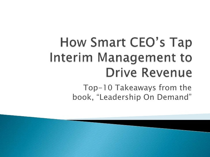 """How Smart CEO's Tap Interim Management to Drive Revenue<br />Top-10 Takeaways from the book, """"Leadership On Demand""""<br />"""
