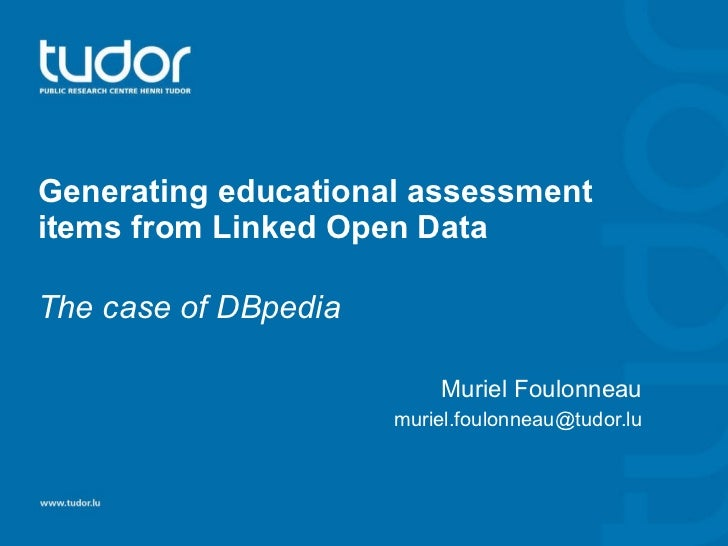 Generating educational assessment items from Linked Open Data The case of DBpedia Muriel Foulonneau [email_address]
