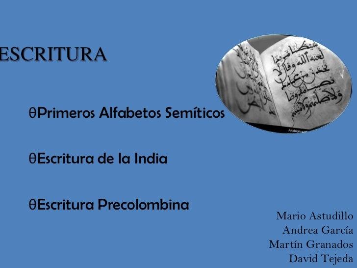 ESCRITURA<br /><ul><li>PrimerosAlfabetosSemíticos