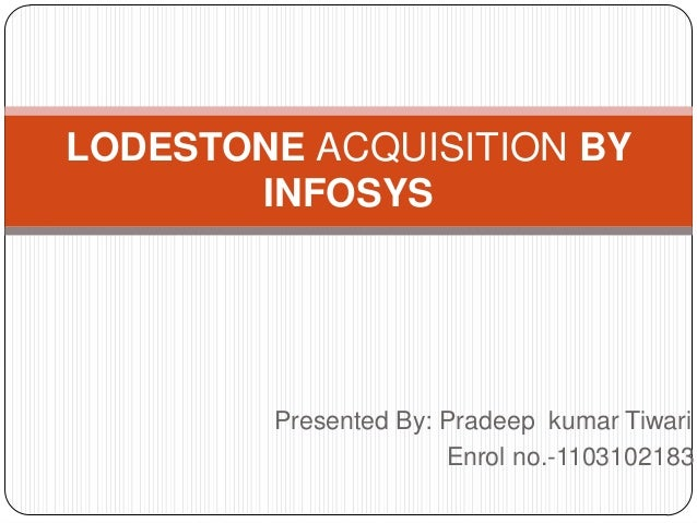LODESTONE ACQUISITION BY       INFOSYS        Presented By: Pradeep kumar Tiwari                      Enrol no.-1103102183