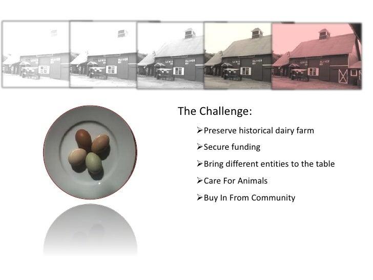 Lewis & Oliver Dairy Farm<br />The Challenge:<br /><ul><li>Preserve historical dairy farm