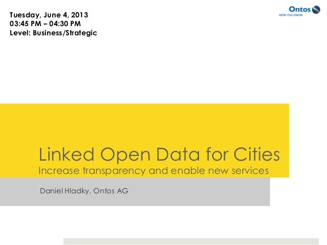Daniel Hladky, Ontos AGLinked Open Data for CitiesIncrease transparency and enable new servicesTuesday, June 4, 201303:45 ...