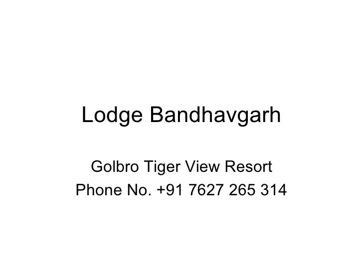 Lodge Bandhavgarh Golbro Tiger View Resort Phone No. +91 7627 265 314