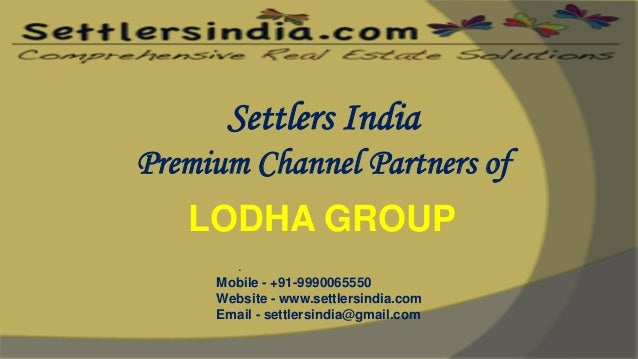 Settlers India Premium Channel Partners of LODHA GROUP . Mobile - +91-9990065550 Website - www.settlersindia.com Email - s...