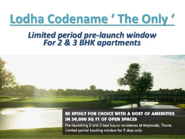 Lodha Codename ' The Only ' Limited period pre-launch window For 2 & 3 BHK apartments