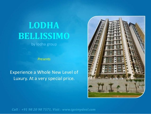 LODHA BELLISSIMO by lodha group  Presents  Experience a Whole New Level of Luxury. At a very special price.
