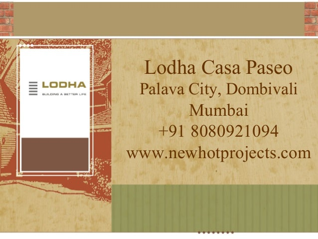 Lodha Casa Paseo Palava City, Dombivali  Mumbai +91 8080921094 www.newhotprojects.com