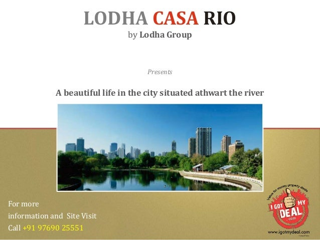 LODHA CASA RIO by Lodha Group A beautiful life in the city situated athwart the river Presents For more information and Si...