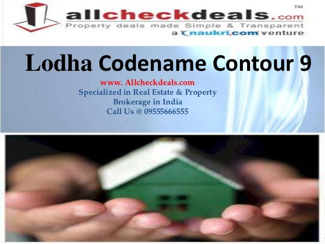 Lodha Codename Contour 9         www. Allcheckdeals.com    Specialized in Real Estate & Property             Brokerage in ...