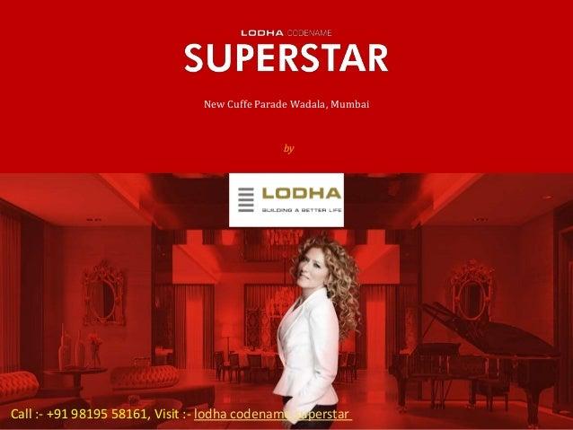 by Lodha Group Lodha Codename SUPERSTAR New Cuffe Parade Wadala, Mumbai Call :- +91 98195 58161, Visit :- lodha codename s...