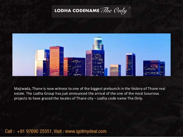 Lodha Codename The Only Majiwada, Thane Majiwada, Thane is now witness to one of the biggest prelaunch in the history of T...