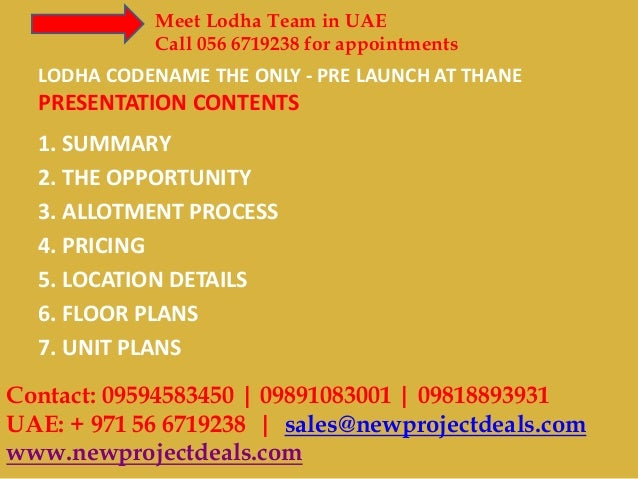 Meet Lodha Team in UAE Call 056 6719238 for appointments  LODHA CODENAME THE ONLY - PRE LAUNCH AT THANE  PRESENTATION CONT...